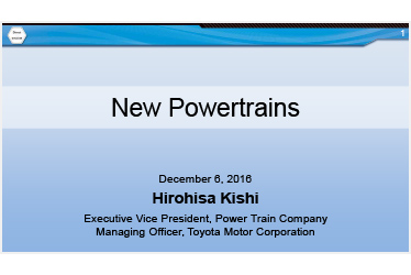 """New Powertrains"" Hirohisa Kishi Executive Vice President, Power Train Company Presentation"