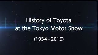 Toyota's Tokyo Motor Show History (1954 - 2015)